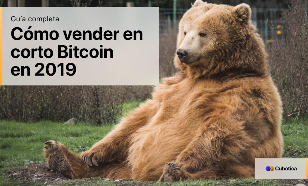 Cómo vender en corto Bitcoin en 2019: Guía completa