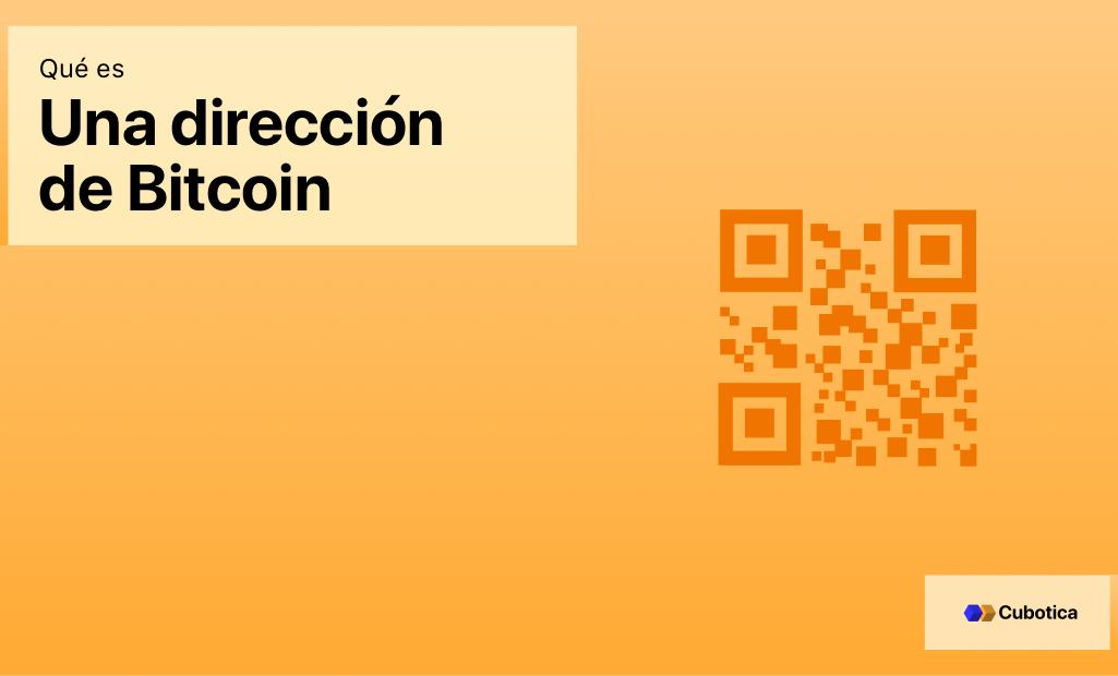 ¿Qué es una dirección de Bitcoin?
