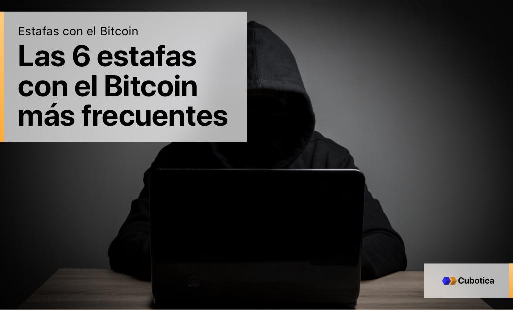 Las 6 estafas con el Bitcoin más frecuentes y cómo evitarlas