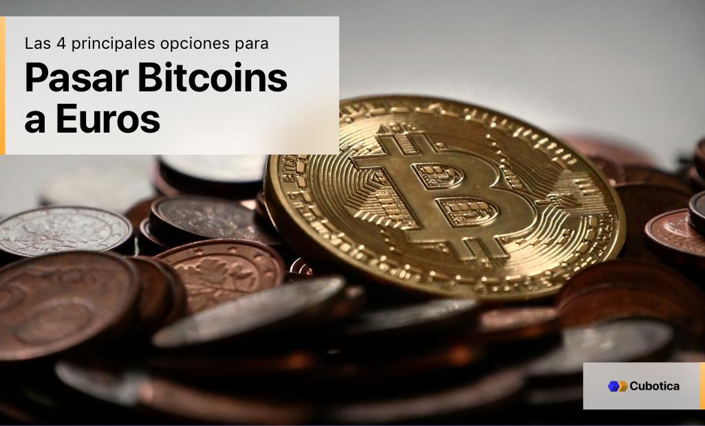 Las 4 principales opciones para pasar Bitcoin a Euros en 2019